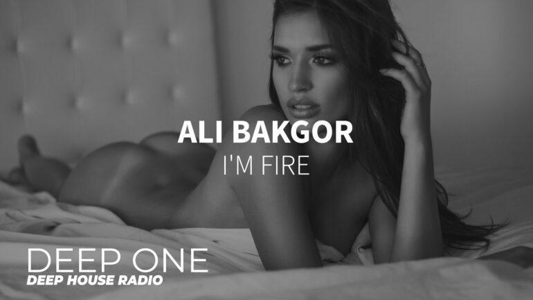 Ali Bakgor - I'm Fire