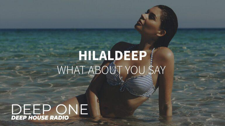 HilalDeep - What About You Say