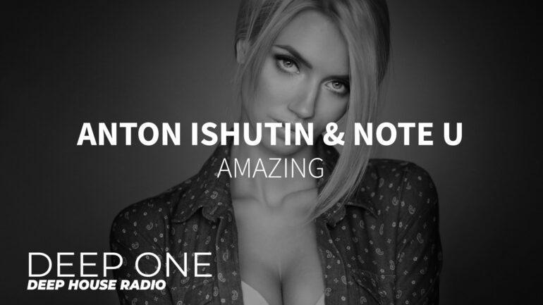 Anton Ishutin & Note U - Amazing
