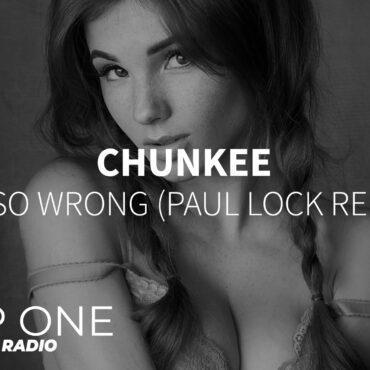 Chunkee - I'm So Wrong (Paul Lock Remix)