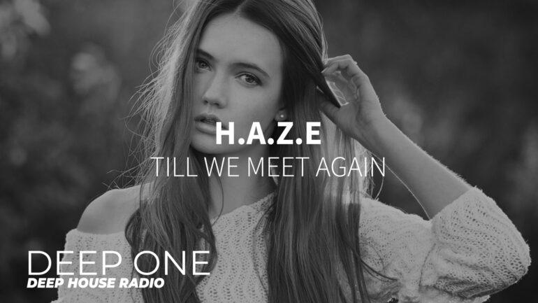 H.A.Z.E - Till We Meet Again