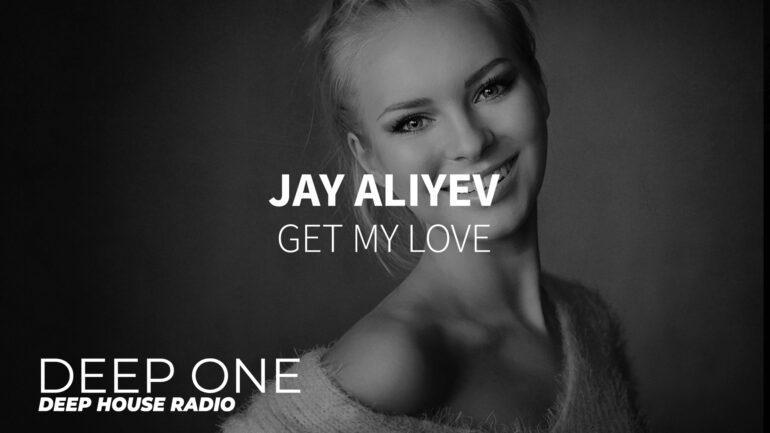 Jay Aliyev - Get My Love
