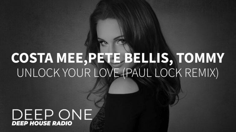 Costa Mee, Pete Bellis and Tommy - Unlock Your Love (Paul Lock Remix)