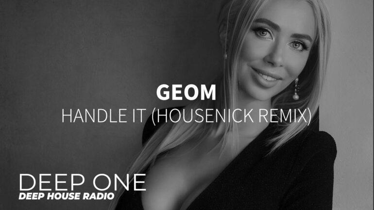 GeoM - Handle It (Housenick Remix)