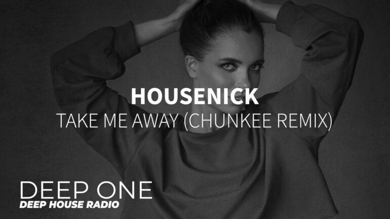 Housenick - Take Me Away (Chunkee Remix)