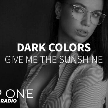 Dark Colors - Give Me the Sunshine